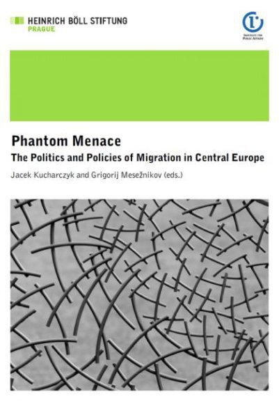 Phantom Menace. The Politics and Policies of Migration in Central Europe