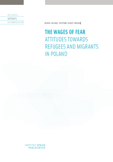 The wages of fear. Attitudes towards refugees and migrants in Poland